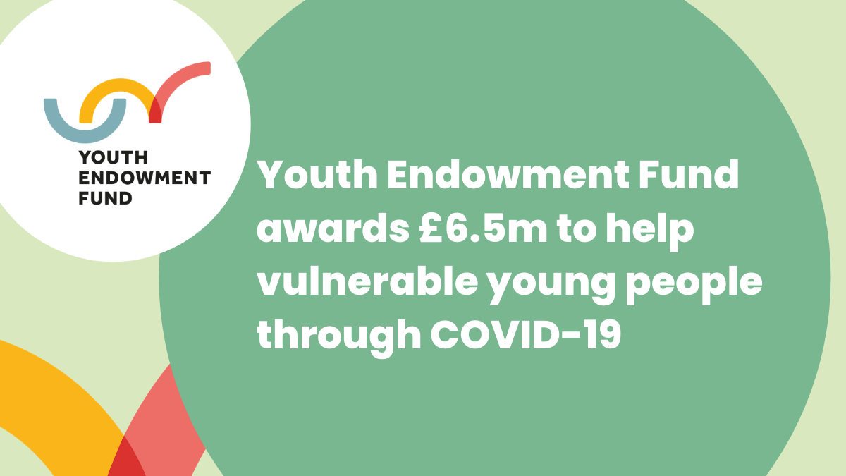 Youth Endowment Fund awards £6.5m to help vulnerable young people through COVID-19