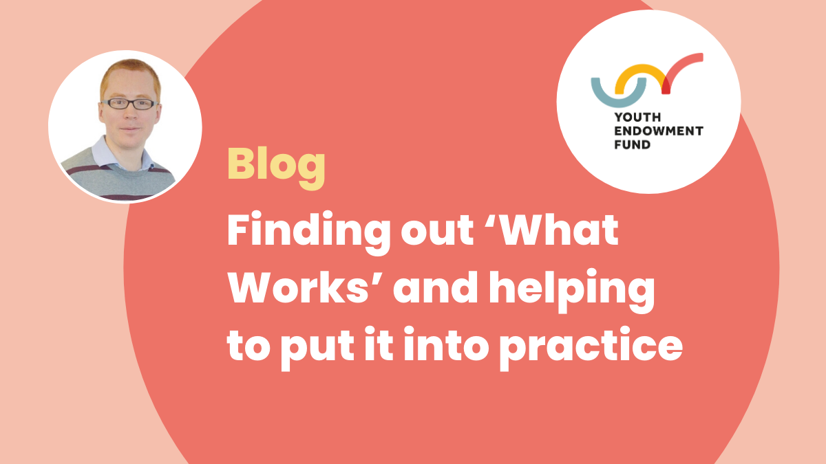 Finding out 'What Works' and helping to put it into practice