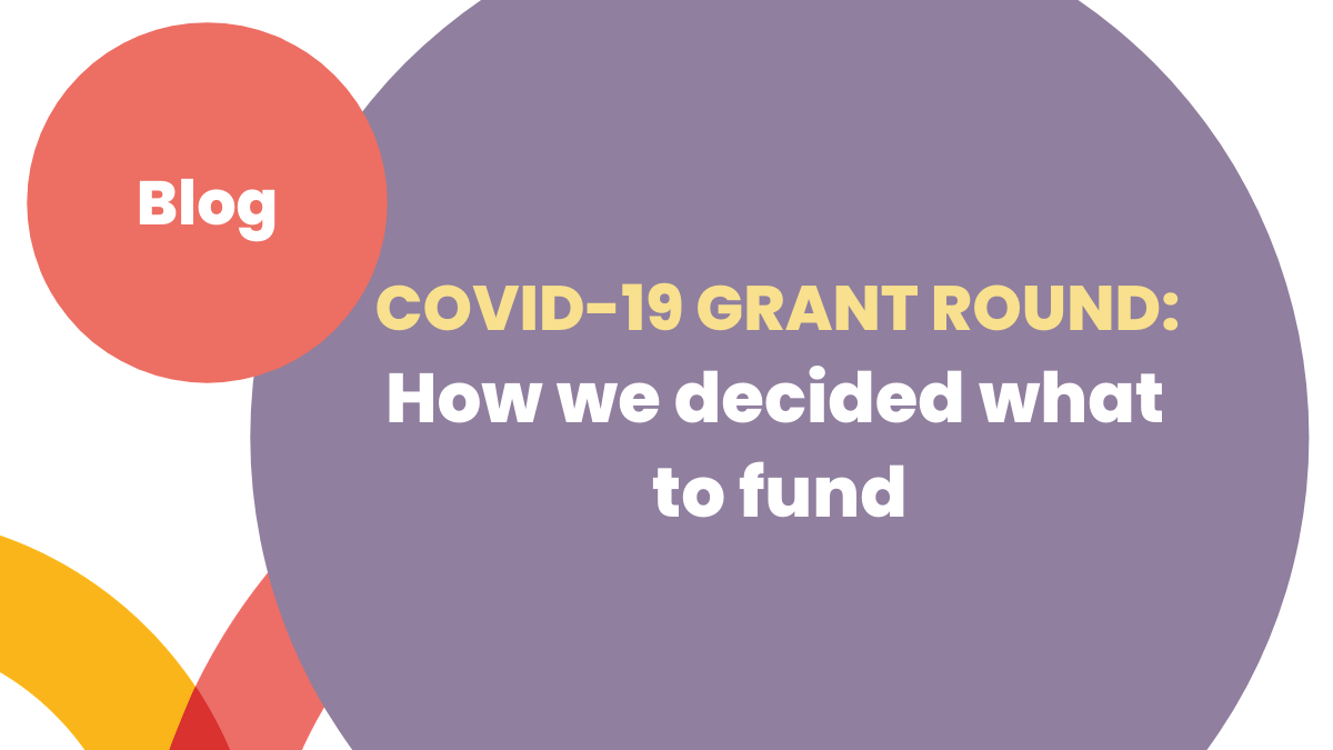 COVID-19 grant round: How we decided what to fund
